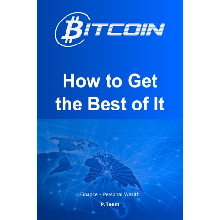 Bitcoin: How to Get the Best of It - eBook