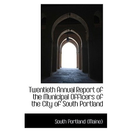 Twentieth Annual Report of the Municipal Officers of the City of South Portland - Party City South Portland