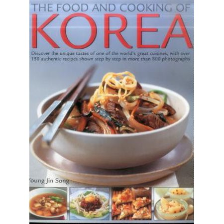 Food & Cooking of Korea : Discover the Unique Tastes and Spicy Flavours of One of the World's Great Cuisines with Over 150 Authentic Recipes Shown Step-By-Step in More Than 800