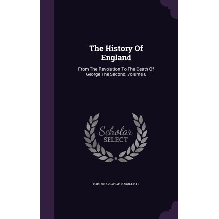The History of England : From the Revolution to the Death of George the Second, Volume 8