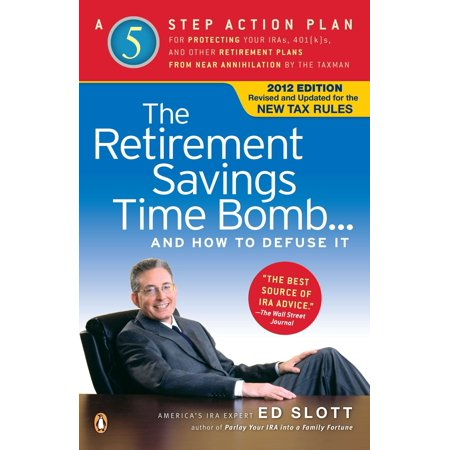 The Retirement Savings Time Bomb . . . and How to Defuse It : A Five-Step Action Plan for Protecting Your IRAs, 401(k)s, and Other Retirement Plans from Near Annihilation by the