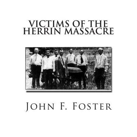 Victims Of The Herrin Massacre  The Dead And Survivors Of The Herrin Mine War Of June 21St And 22Nd  1922