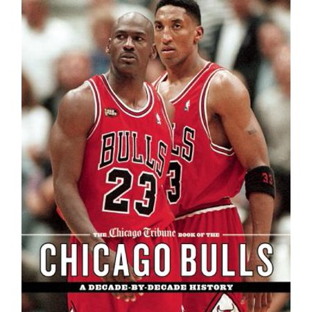 The Chicago Tribune Book Of The Chicago Bulls  A Decade By Decade History
