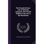 The Female Review. Life of Deborah Sampson, the Female Soldier in the War of the Revolution