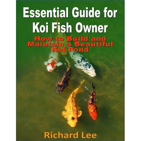 Essential Guide for Koi Fish Owner: How to Build and Maintain a Beautiful Koi Pond - eBook