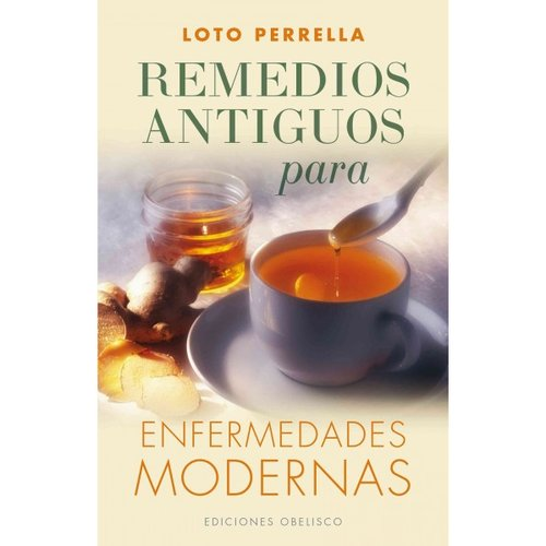 Remedios antiguos para enfermedades modernas / Ancient Remedies for Modern Diseases