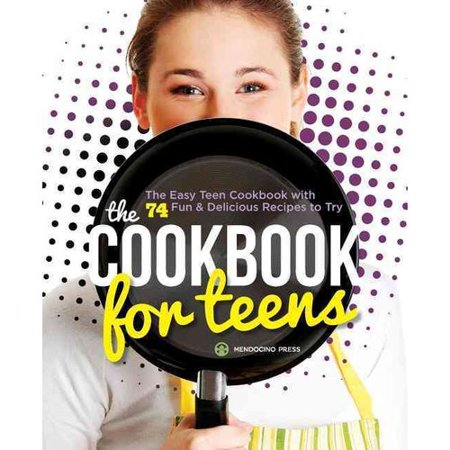 The Cookbook For Teens  The Easy Teen Cookbook With 74 Fun   Delicious Recipes To Try