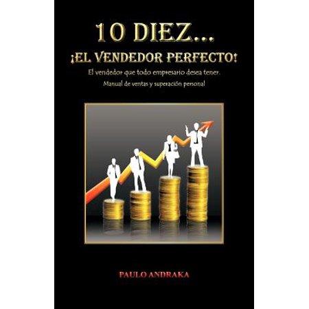 10 Diez... El Vendedor Perfecto! : El Vendedor Que Todo Empresario Desea Tener. Manual de Ventas y Superacion (Paginas De Compra Y Venta En Estados Unidos)