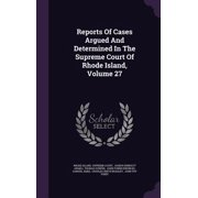 Reports of Cases Argued and Determined in the Supreme Court of Rhode Island, Volume 27