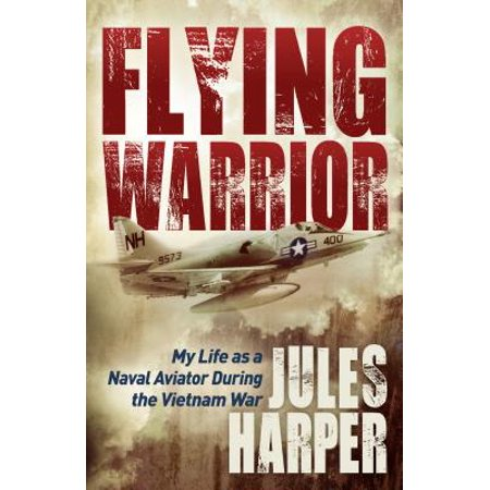 Flying Warrior : My Life as a Naval Aviator During the Vietnam War