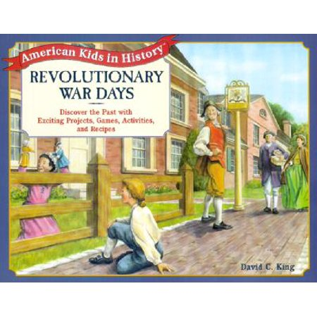 Revolutionary War Days : Discover the Past with Exciting Projects, Games, Activities and - Exciting Activities