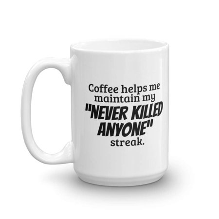 Never Killed Anyone Streak Coffee & Tea Gift Mug or Cup, Best Gifts and Ideas for Men & Women Caffeine Lovers