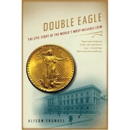 Double Eagle  The Epic Story Of The Worlds Most Valuable Coin