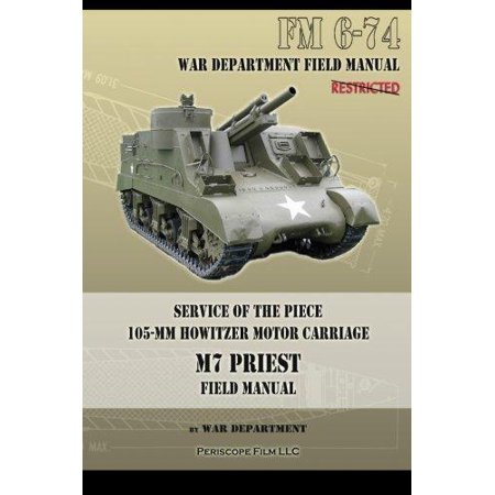 Service Of The Piece 105 Mm Howitzer Motor Carriage M7 Priest Field Manual  Fm 6 74