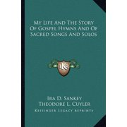 My Life and the Story of Gospel Hymns and of Sacred Songs and Solos