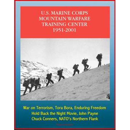 - The U.S. Marine Corps Mountain Warfare Training Center 1951-2001: Sierra Nevada Range, Cold Weather, Pickel Meadow, Hold Back the Night Movie, John Payne, Chuck Conners, NATO's Northern Flank - eBook