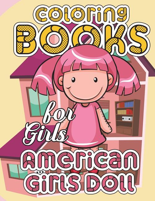 - American Girl Doll Coloring Book: American Girl Doll Clothes And Matching  Girl Clothes Dress-Up Coloring Book: Super Relaxing, Play, Funny Lol, Cute  S - Walmart.com - Walmart.com