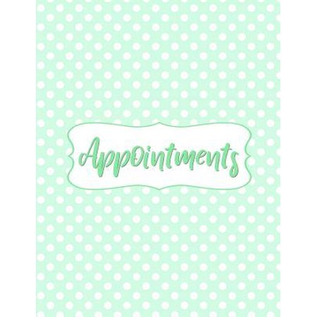 Appointments : Mint Green Polka Dot Appointment Notebook Planner with 15 Minute Increments Daily and Hourly - 7 Days Per Week - 52 Weeks - Undated Appointment Organizer Log Book (8.5x11) (7 Minute Planner)