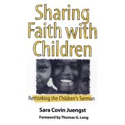Rethinking the Children's Sermon: Sharing Faith With Children (Paperback)