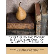 Cases Argued and Decided in the Supreme Court of Mississippi ..., Volume 63