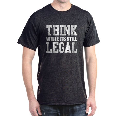 CafePress - Think While Its Still Legal Funny - 100% Cotton T-Shirt
