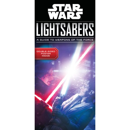 Star Wars Lightsabers : A Guide to Weapons of the Force](Star Wars Weapons)