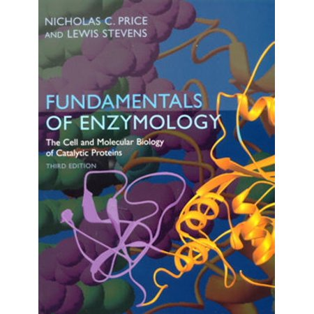 Fundamentals of Enzymology : The Cell and Molecular Biology of Catalytic