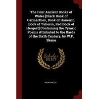 The Four Ancient Books of Wales [black Book of Carmarthen, Book of Haneirin, Book of Taliesin, Red Book of Hergest] Containing the Cymric Poems Attributed to the Bards of the Sixth Century, by W.F. Sk