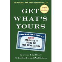 Get What's Yours - Revised & Updated : The Secrets to Maxing Out Your Social Security
