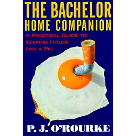 Practical Pig (The Bachelor Home Companion : A Practical Guide to Keeping House Like a)