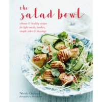 The Salad Bowl : Vibrant, healthy recipes for light meals, lunches, simple sides & dressings