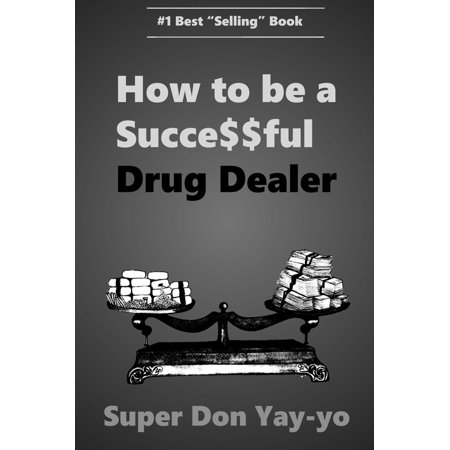 Super Don YAY-yo How to be a Succe$$ful Drug Dealer! -