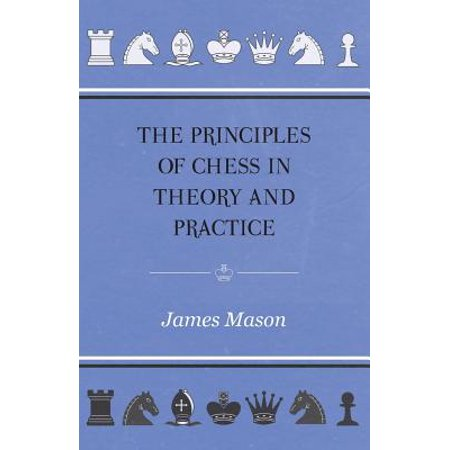 The Principles of Chess in Theory and Practice