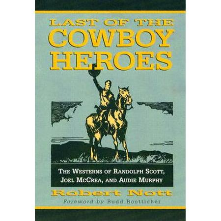 Last of the Cowboy Heroes : The Westerns of Randolph Scott, Joel McCrea, and Audie