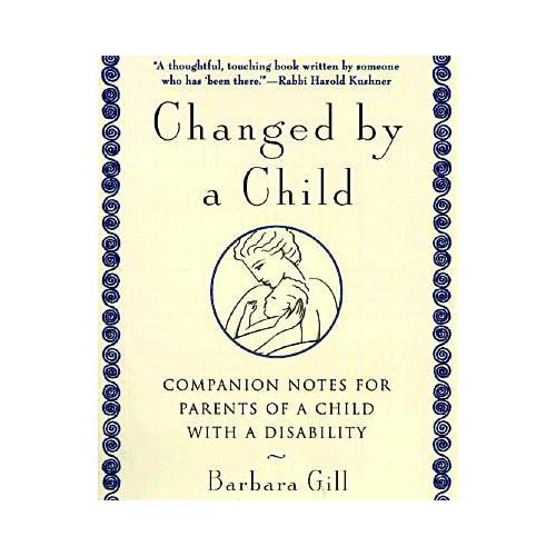 Changed by a Child: Companion Notes for Parents of a Child With a Disability