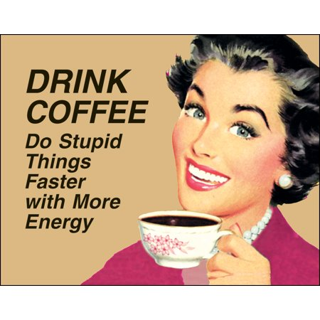 Funny Retro Poster Drink Coffee Do Stupid Things Faster With More Energy - Ephemera Art Print