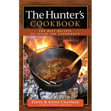 The Hunter's Cookbook : The Best Recipes to Savor the