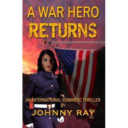 A War Hero Returns  An International Romantic Thriller