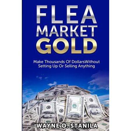 Flea Market Gold : Make Thousands Without Setting Up or Selling (Cheap Items To Sell At Flea Markets)