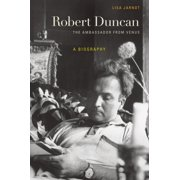 Robert Duncan, The Ambassador from Venus : A Biography