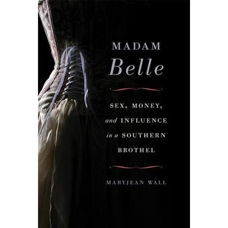 Madam Belle : Sex, Money, and Influence in a Southern Brothel](Southern Belle Names)