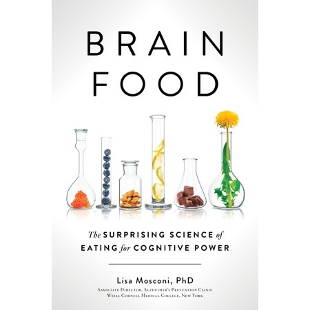 Brain Food : The Surprising Science of Eating for Cognitive Power