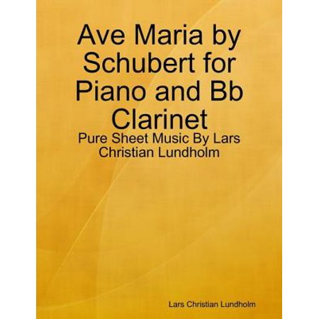 Ave Maria by Schubert for Piano and Bb Clarinet - Pure Sheet Music By Lars Christian Lundholm - eBook ()