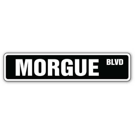 MORGUE Street Sign dead death attendant DOA Medical | Indoor/Outdoor | 24