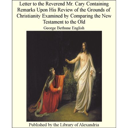 Letter to the Reverend Mr. Cary Containing Remarks Upon His Review of the Grounds of Christianity Examined by Comparing the New Testament to the Old - (Best Chlorella Brand Based Upon General Review)