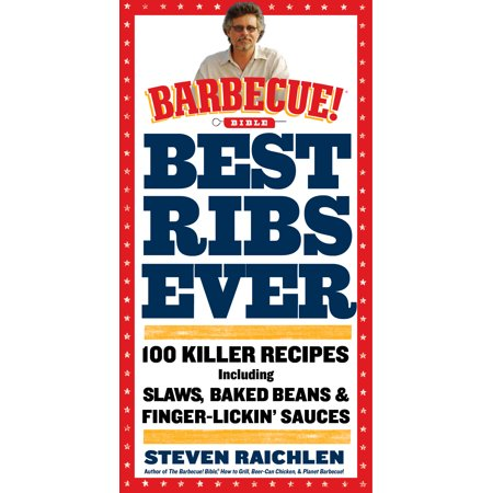 Best Ribs Ever: A Barbecue Bible Cookbook : 100 Killer Recipes