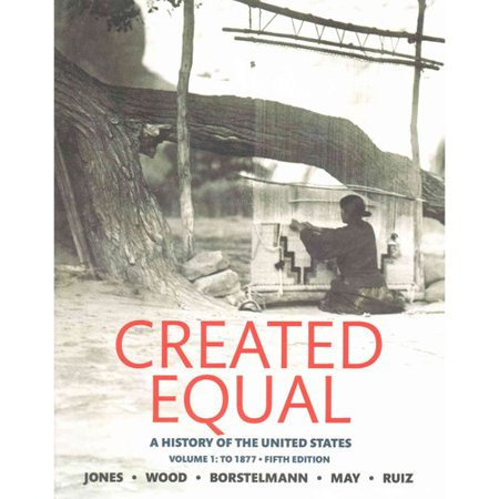 Created Equal: A History of the United States: To 1877