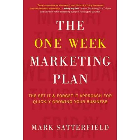 The One Week Marketing Plan: The Set It & Forget It Approach for Quickly Growing Your Business by