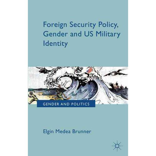 Foreign Security Policy, Gender, and US Military Identity