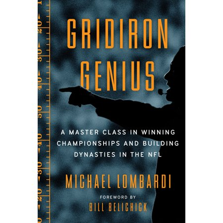 Gridiron Genius : A Master Class in Winning Championships and Building Dynasties in the -